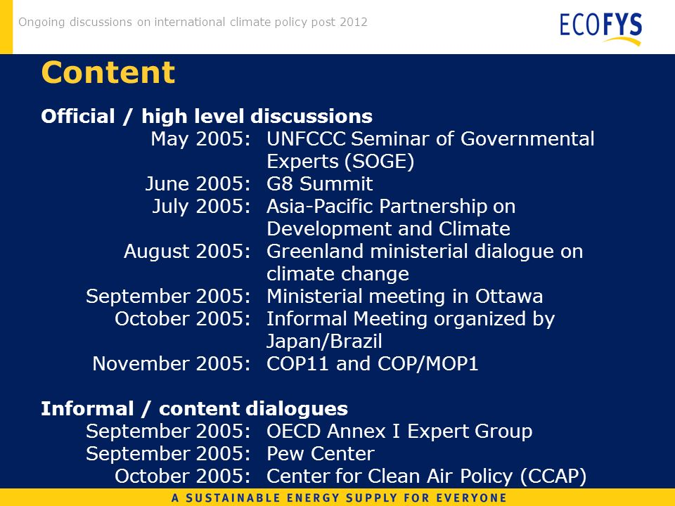 Ongoing discussions on international climate policy post 2012 Content Official / high level discussions May 2005:UNFCCC Seminar of Governmental Expert