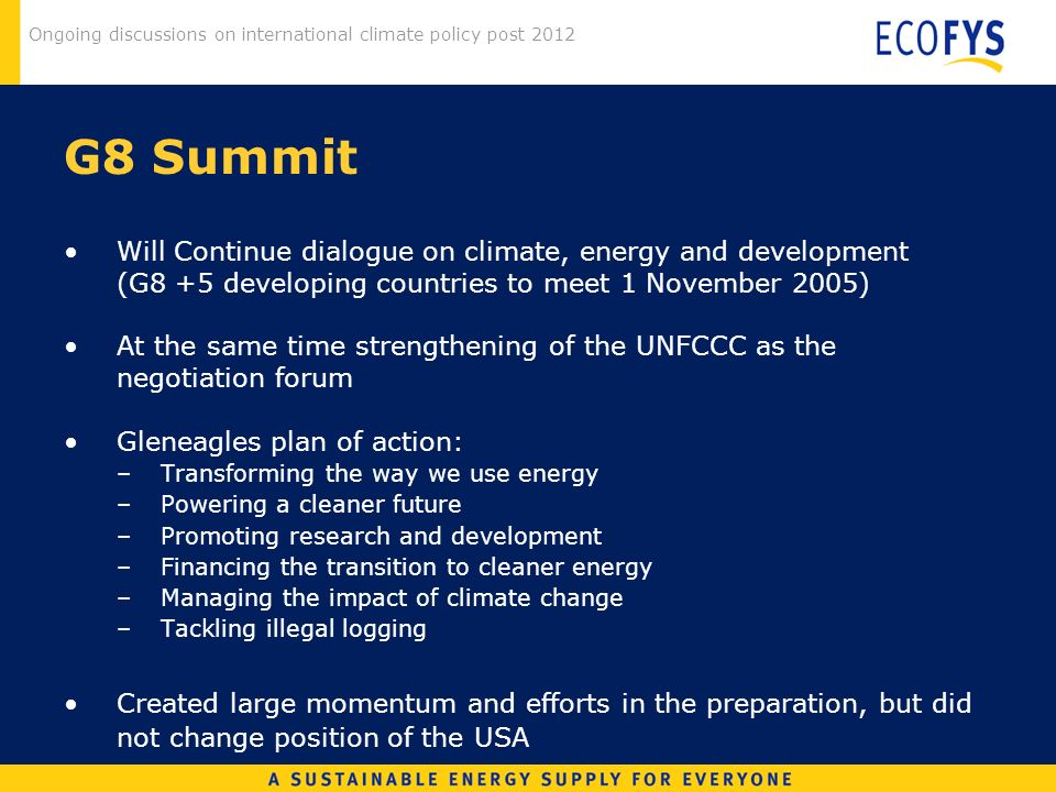 Ongoing discussions on international climate policy post 2012 G8 Summit Will Continue dialogue on climate, energy and development (G8 +5 developing co