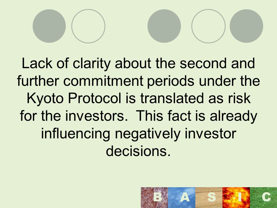Lack of clarity about the second and further commitment periods under the Kyoto Protocol is translated as risk for the investors. This fact is already