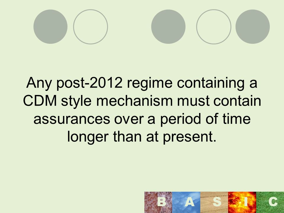 Any post-2012 regime containing a CDM style mechanism must contain assurances over a period of time longer than at present. BASI C