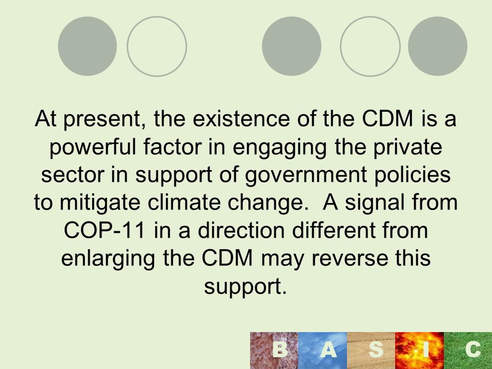 At present, the existence of the CDM is a powerful factor in engaging the private sector in support of government policies to mitigate climate change.