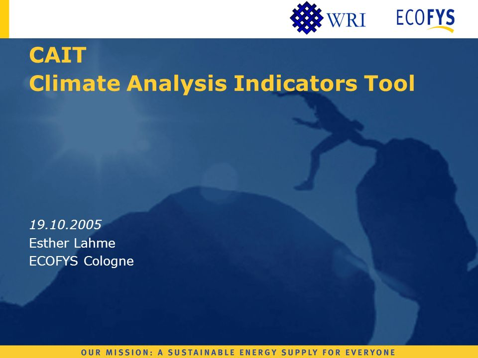 WRI CAIT Climate Analysis Indicators Tool 19.10.2005 Esther Lahme ECOFYS Cologne