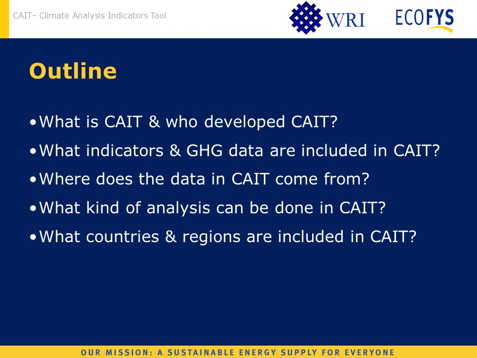 CAIT– Climate Analysis Indicators Tool WRI Outline What is CAIT & who developed CAIT.