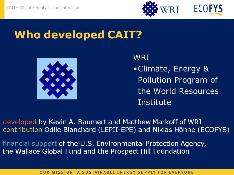 CAIT– Climate Analysis Indicators Tool WRI Who developed CAIT.