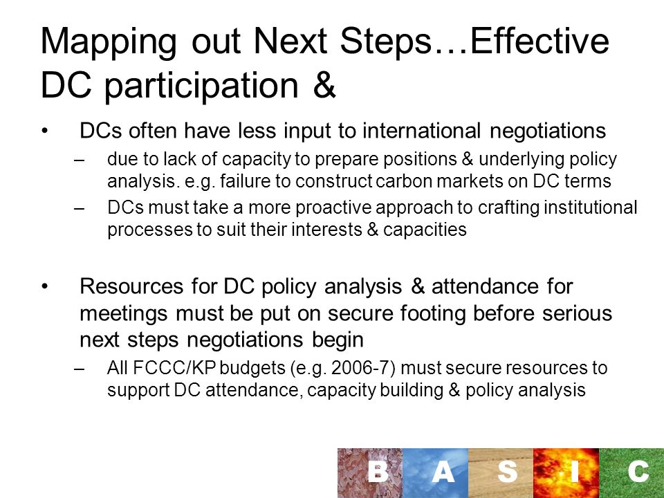 Mapping out Next Steps…Effective DC participation & DCs often have less input to international negotiations –due to lack of capacity to prepare positions & underlying policy analysis.