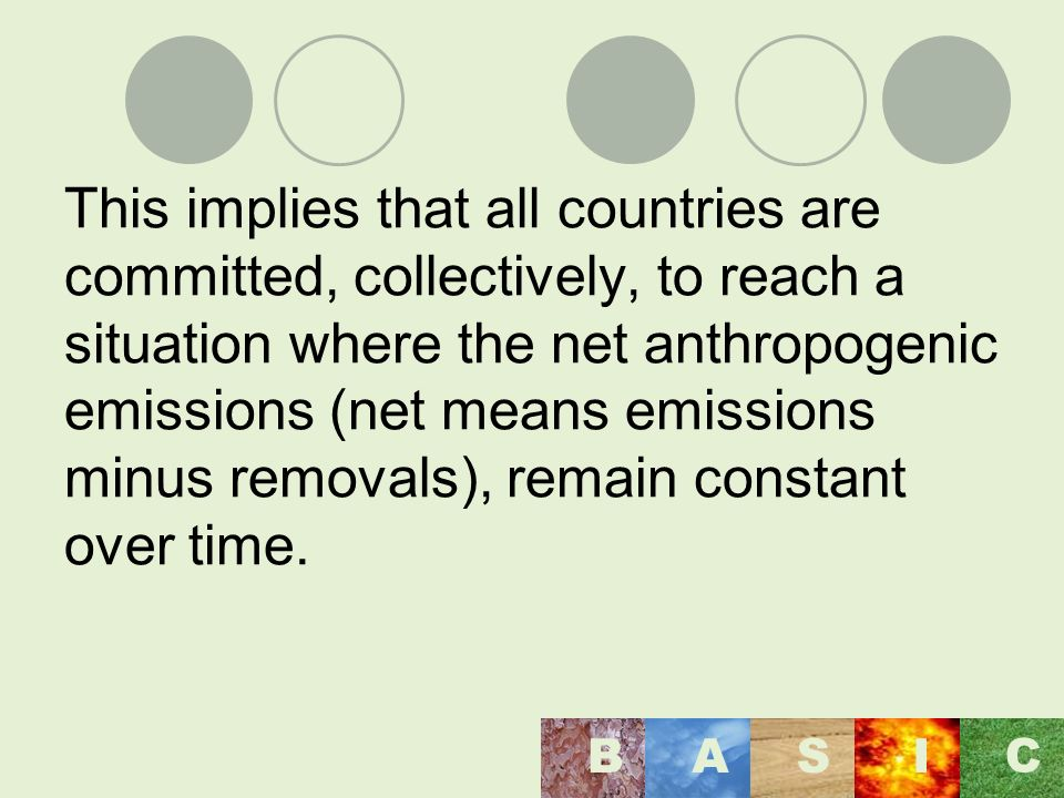 This implies that all countries are committed, collectively, to reach a situation where the net anthropogenic emissions (net means emissions minus removals), remain constant over time.