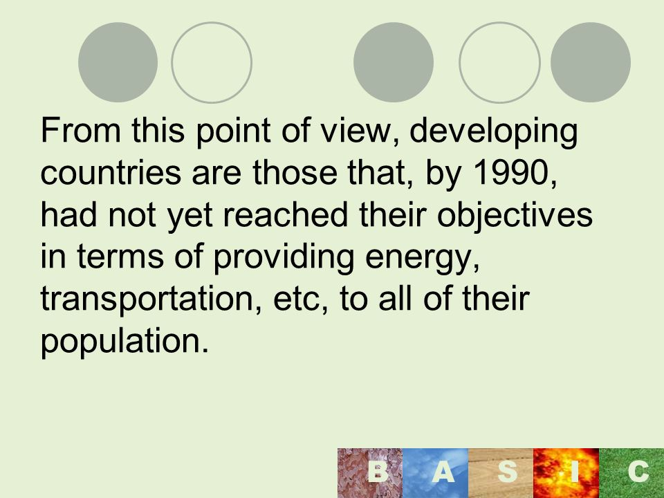 From this point of view, developing countries are those that, by 1990, had not yet reached their objectives in terms of providing energy, transportation, etc, to all of their population.