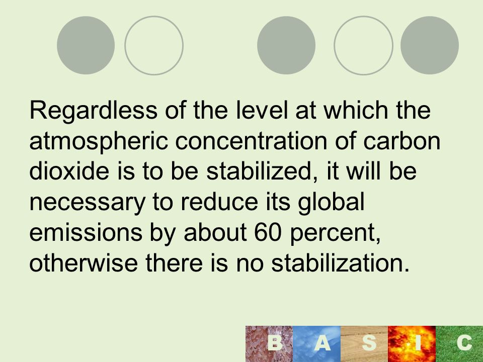 Regardless of the level at which the atmospheric concentration of carbon dioxide is to be stabilized, it will be necessary to reduce its global emissions by about 60 percent, otherwise there is no stabilization.