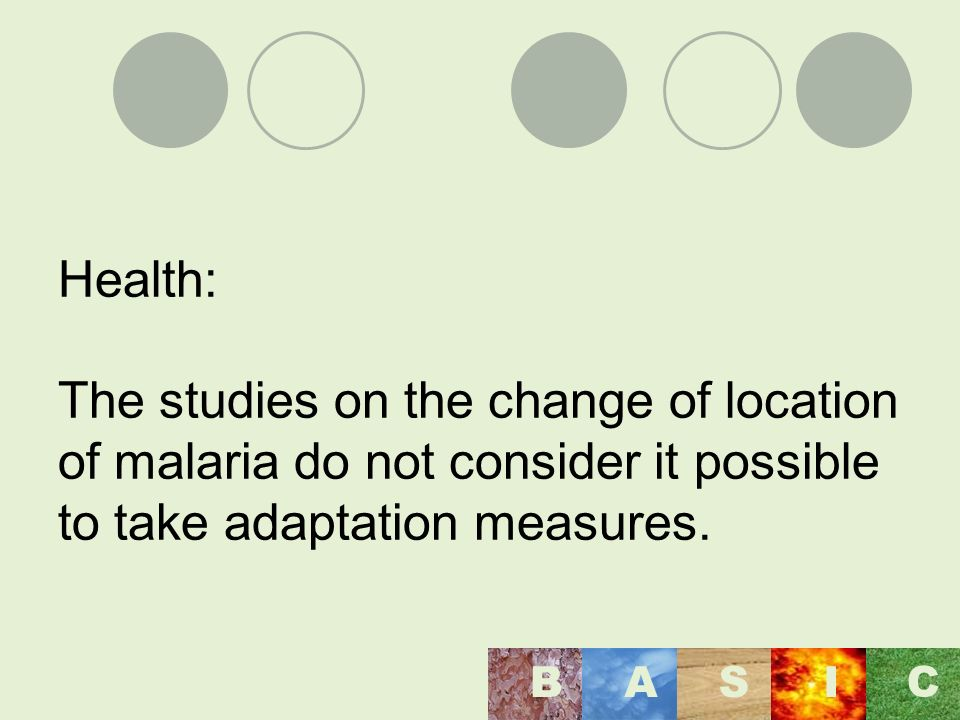 Health: The studies on the change of location of malaria do not consider it possible to take adaptation measures.