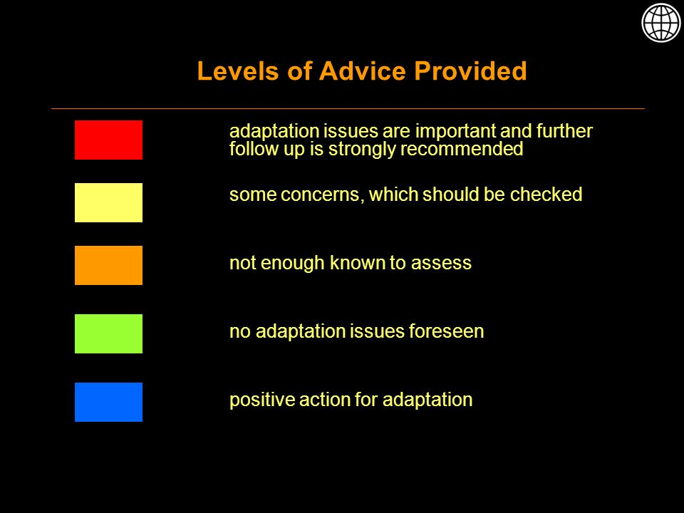Levels of Advice Provided adaptation issues are important and further follow up is strongly recommended some concerns, which should be checked not enough known to assess no adaptation issues foreseen positive action for adaptation