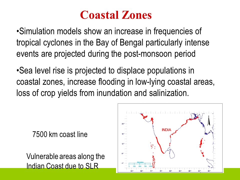 Coastal Zones Vulnerable areas along the Indian Coast due to SLR Simulation models show an increase in frequencies of tropical cyclones in the Bay of