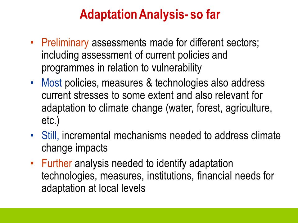 Adaptation Analysis- so far Preliminary assessments made for different sectors; including assessment of current policies and programmes in relation to