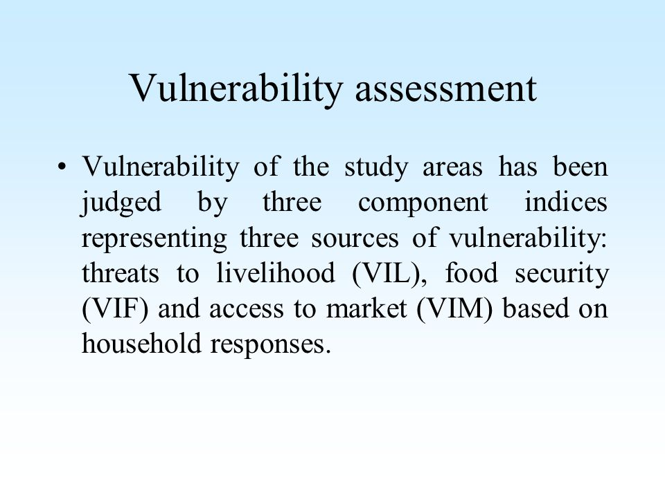 Vulnerability assessment Vulnerability of the study areas has been judged by three component indices representing three sources of vulnerability: threats to livelihood (VIL), food security (VIF) and access to market (VIM) based on household responses.