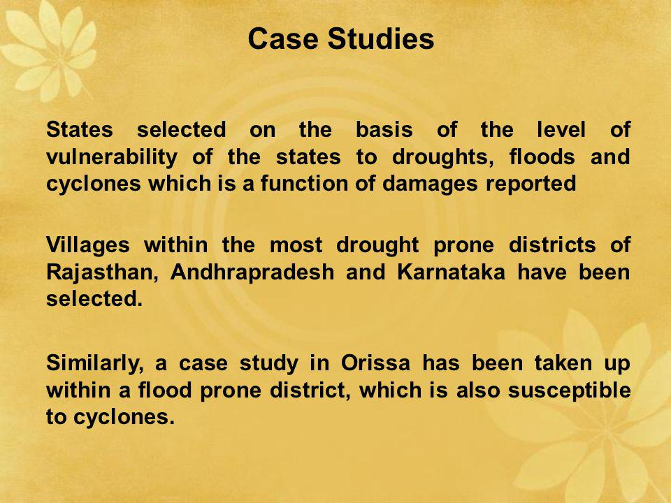 States selected on the basis of the level of vulnerability of the states to droughts, floods and cyclones which is a function of damages reported Vill