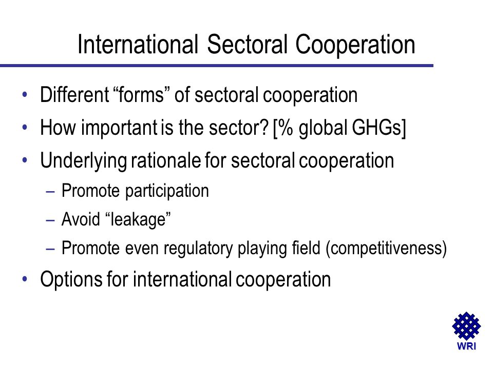 WRI Different forms of sectoral cooperation How important is the sector? [% global GHGs] Underlying rationale for sectoral cooperation –Promote partic