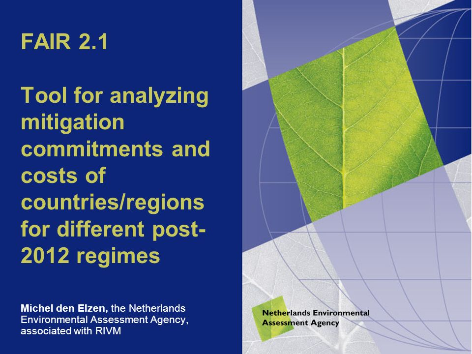 FAIR 2.1 Tool for analyzing mitigation commitments and costs of countries/regions for different post regimes Michel den Elzen, the Netherlands Environmental Assessment Agency, associated with RIVM