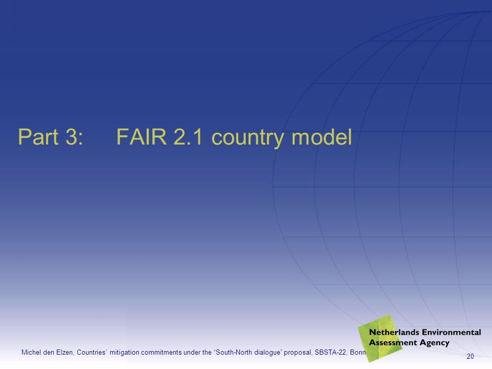 Michel den Elzen, Countries mitigation commitments under the South-North dialogue proposal, SBSTA-22, Bonn 20 Part 3:FAIR 2.1 country model