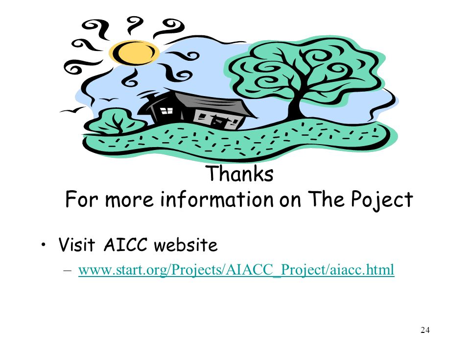 24 Thanks For more information on The Poject Visit AICC website –www.start.org/Projects/AIACC_Project/aiacc.htmlwww.start.org/Projects/AIACC_Project/aiacc.html