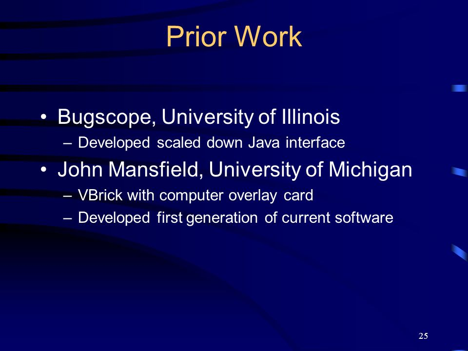 25 Prior Work Bugscope, University of Illinois –Developed scaled down Java interface John Mansfield, University of Michigan –VBrick with computer over