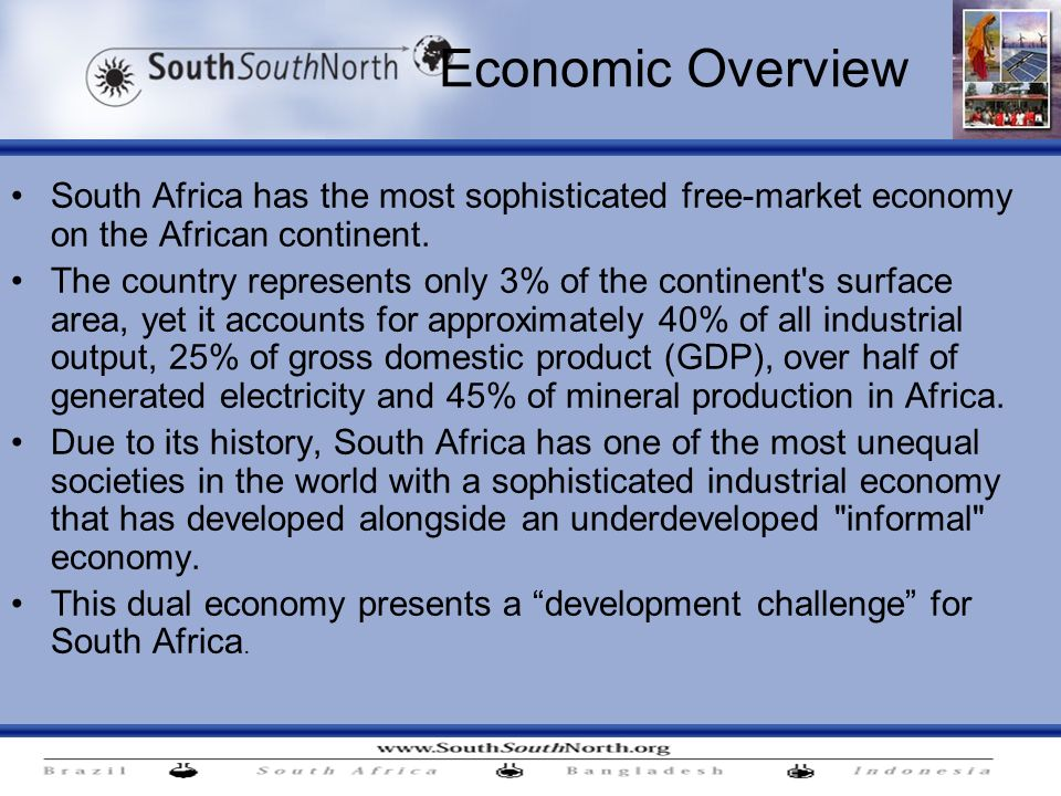 Economic Overview South Africa has the most sophisticated free-market economy on the African continent.