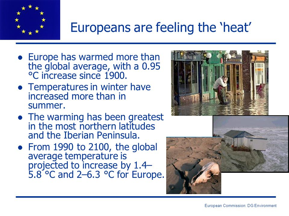 European Commission: DG Environment Europeans are feeling the heat l Europe has warmed more than the global average, with a 0.95 °C increase since 190
