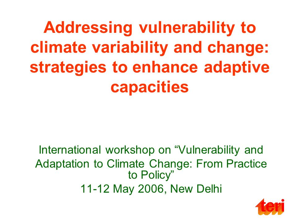 Addressing vulnerability to climate variability and change: strategies to enhance adaptive capacities International workshop on Vulnerability and Adap