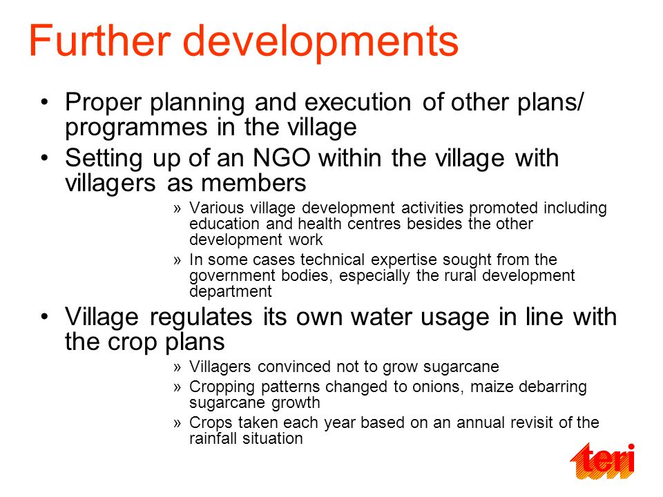 Further developments Proper planning and execution of other plans/ programmes in the village Setting up of an NGO within the village with villagers as