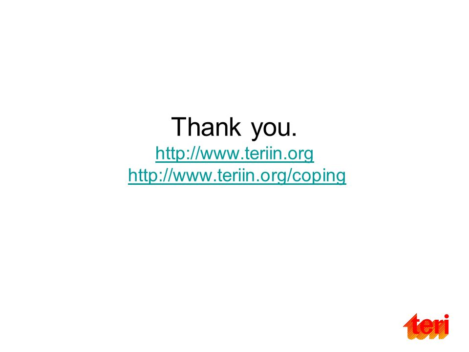 Thank you. http://www.teriin.org http://www.teriin.org/coping http://www.teriin.orghttp://www.teriin.org/coping