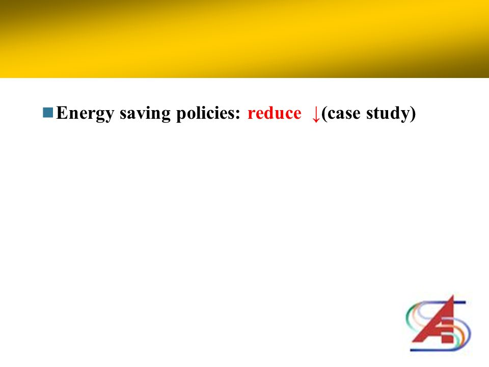 Energy saving policies: reduce (case study)