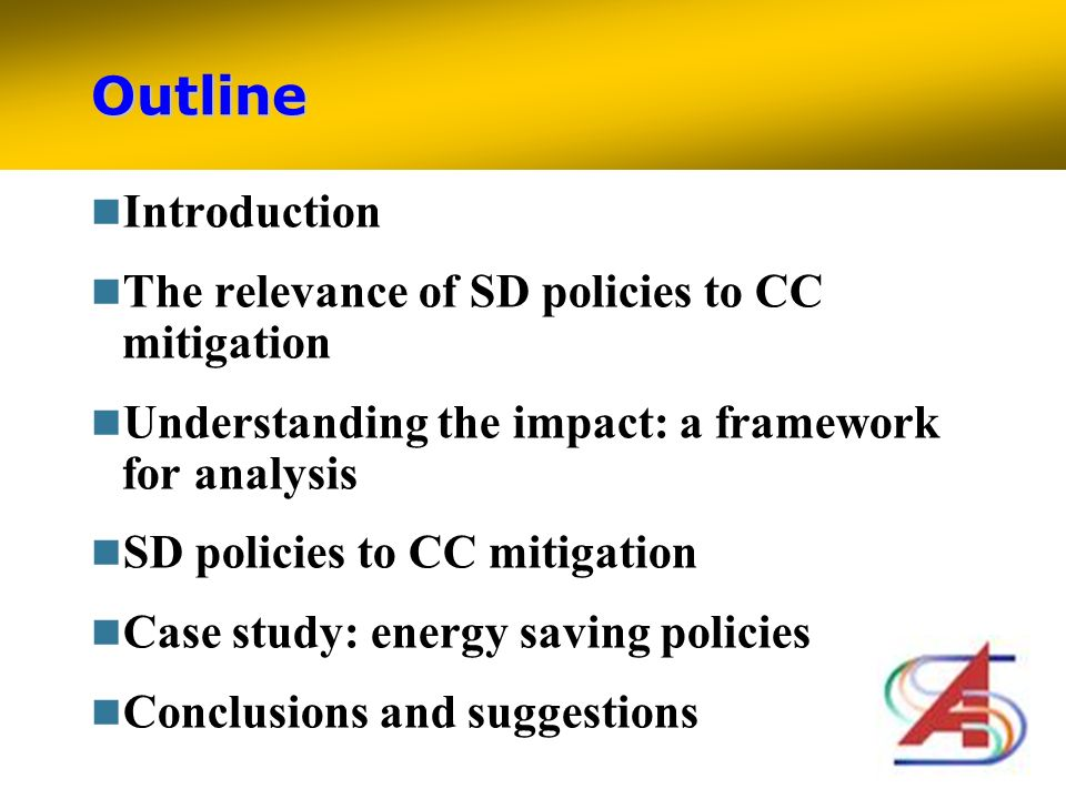 Outline Introduction The relevance of SD policies to CC mitigation Understanding the impact: a framework for analysis SD policies to CC mitigation Case study: energy saving policies Conclusions and suggestions