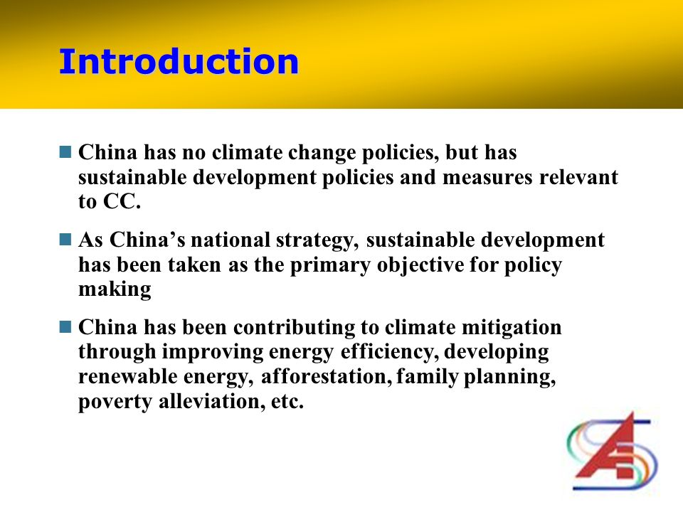 Introduction China has no climate change policies, but has sustainable development policies and measures relevant to CC.