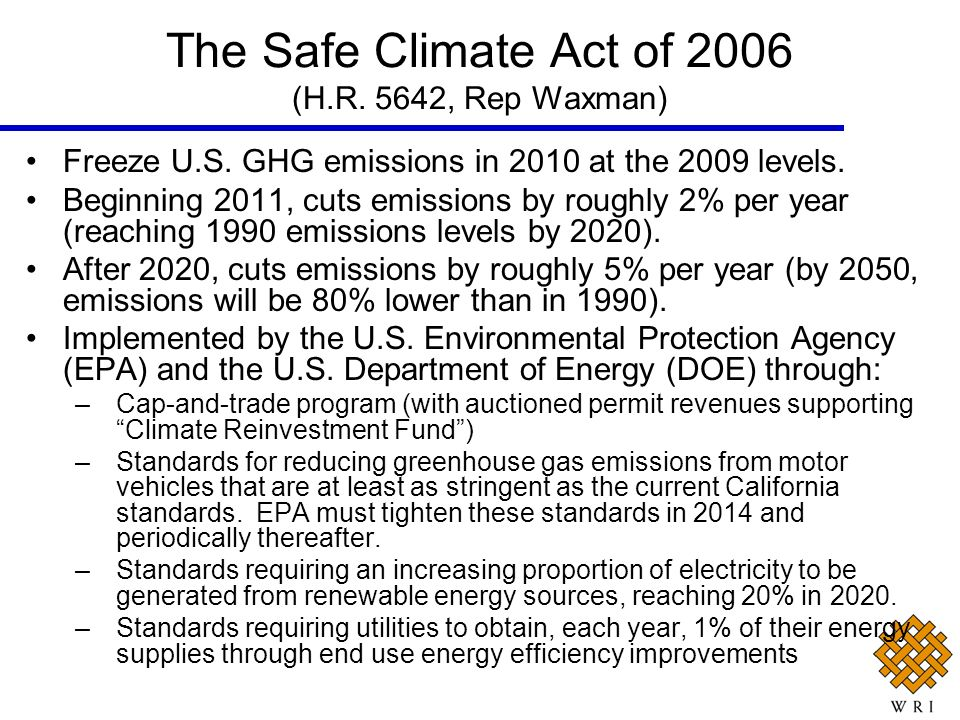 The Safe Climate Act of 2006 (H.R. 5642, Rep Waxman) Freeze U.S. GHG emissions in 2010 at the 2009 levels. Beginning 2011, cuts emissions by roughly 2