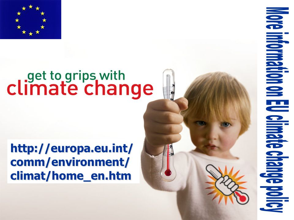 European Commission: DG Environment http://europa.eu.int/ comm/environment/ climat/home_en.htm