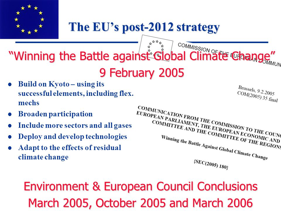 European Commission: DG Environment The EUs post-2012 strategy l Build on Kyoto – using its successful elements, including flex.