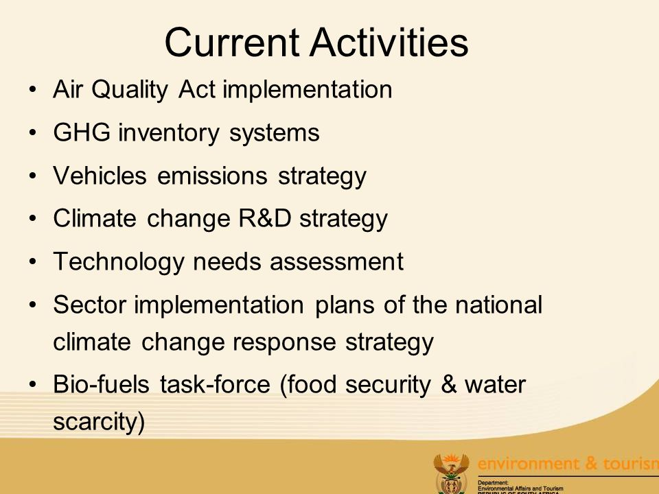 Current Activities Air Quality Act implementation GHG inventory systems Vehicles emissions strategy Climate change R&D strategy Technology needs asses