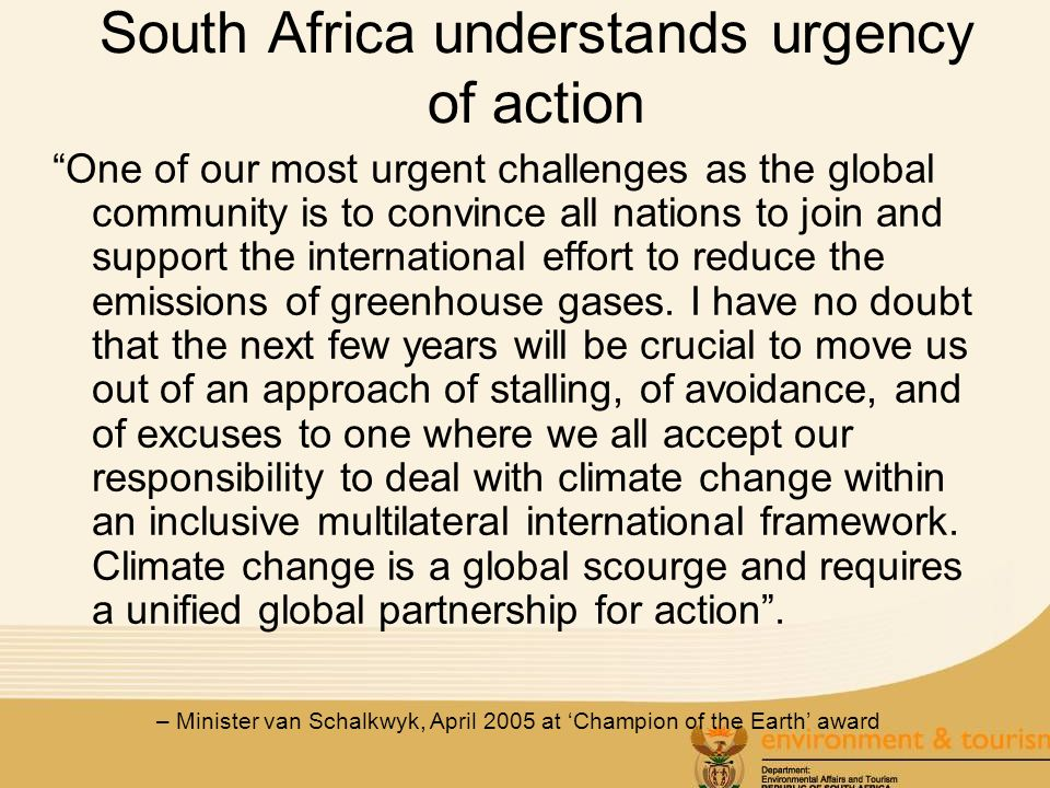 South Africa understands urgency of action One of our most urgent challenges as the global community is to convince all nations to join and support th
