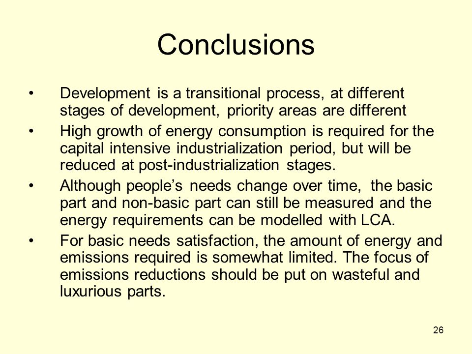 26 Conclusions Development is a transitional process, at different stages of development, priority areas are different High growth of energy consumpti