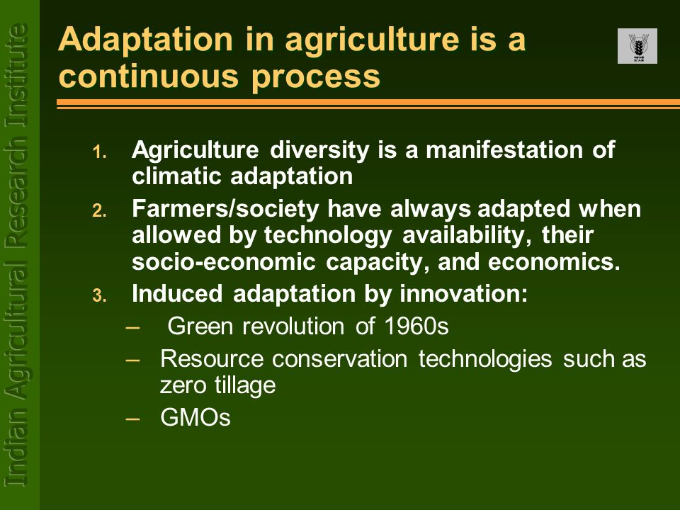 Adaptation in agriculture is a continuous process 1. Agriculture diversity is a manifestation of climatic adaptation 2. Farmers/society have always ad