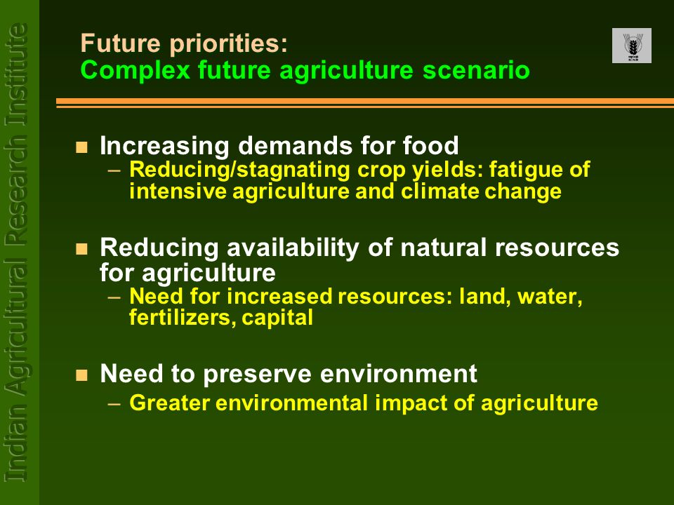 n Increasing demands for food –Reducing/stagnating crop yields: fatigue of intensive agriculture and climate change n Reducing availability of natural