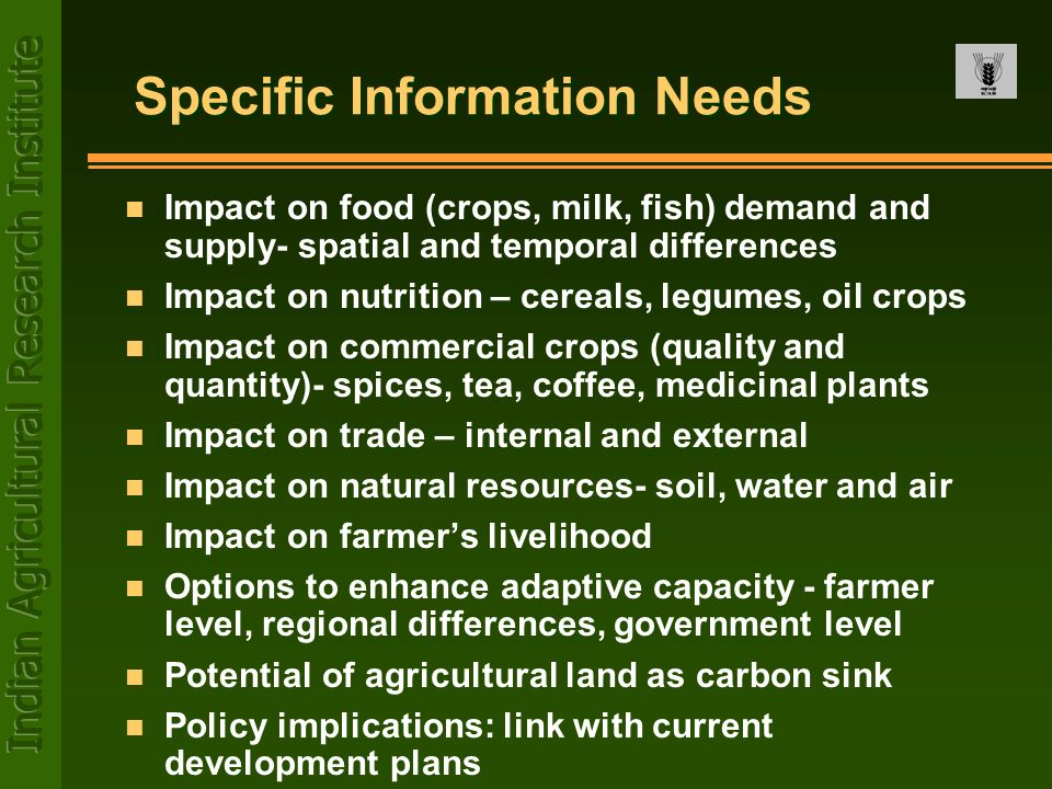 Specific Information Needs n Impact on food (crops, milk, fish) demand and supply- spatial and temporal differences n Impact on nutrition – cereals, l
