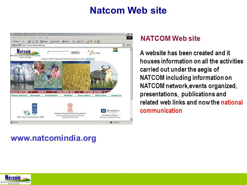 Natcom Web site NATCOM Web site A website has been created and it houses information on all the activities carried out under the aegis of NATCOM including information on NATCOM network,events organized, presentations, publications and related web links and now the national communication www.natcomindia.org