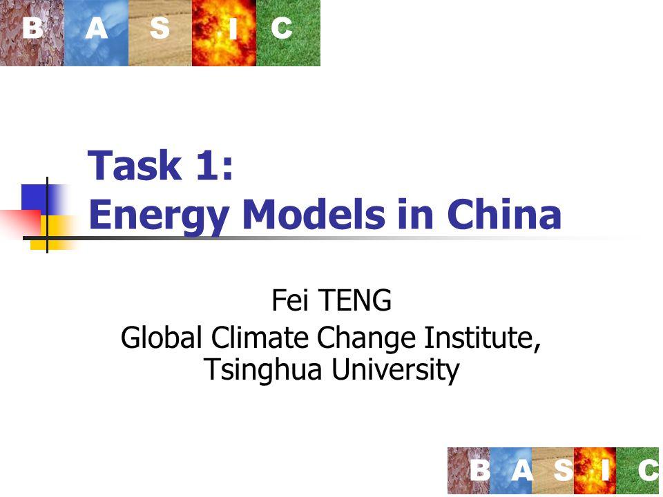 Task 1: Energy Models in China Fei TENG Global Climate Change Institute, Tsinghua University BAS I C BASIC