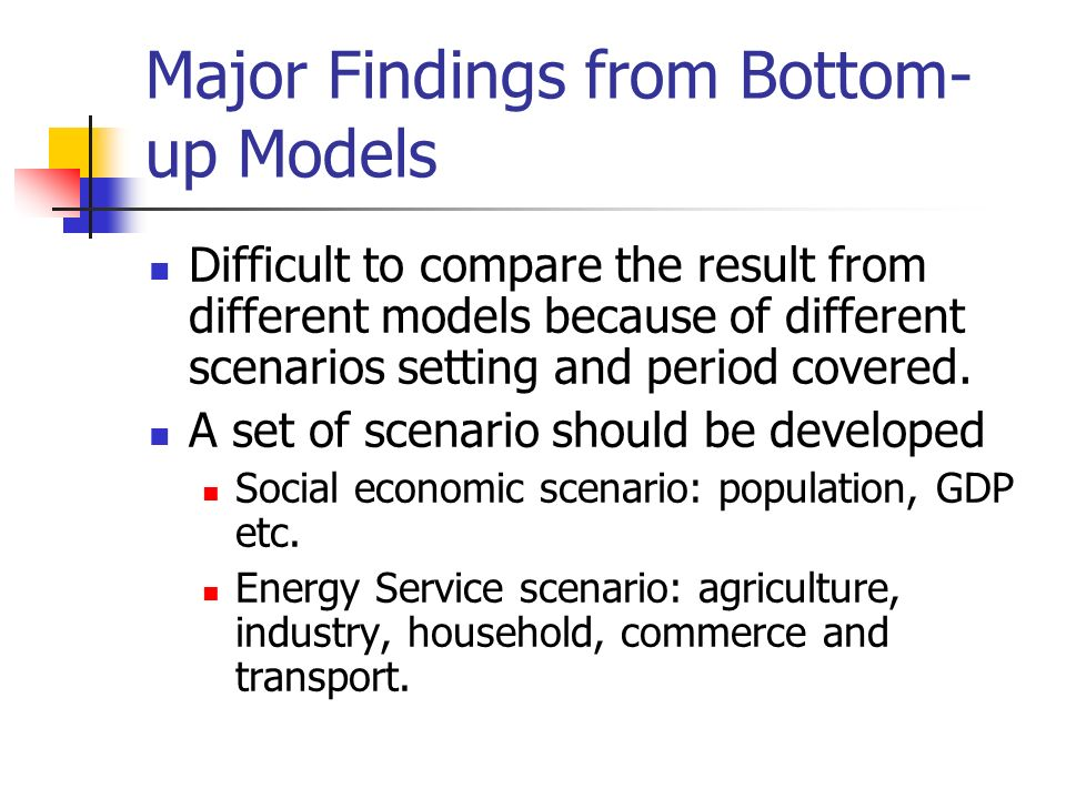 Major Findings from Bottom- up Models Difficult to compare the result from different models because of different scenarios setting and period covered.