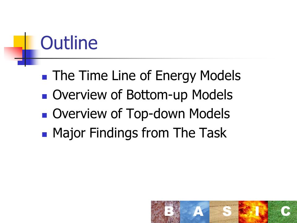 Outline The Time Line of Energy Models Overview of Bottom-up Models Overview of Top-down Models Major Findings from The Task BASI C