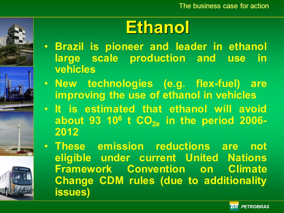 PETROBRAS The business case for actionEthanol Brazil is pioneer and leader in ethanol large scale production and use in vehicles New technologies (e.g.