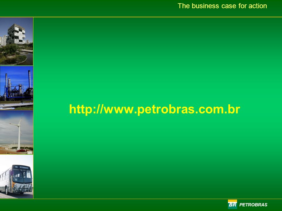 PETROBRAS The business case for action http://www.petrobras.com.br