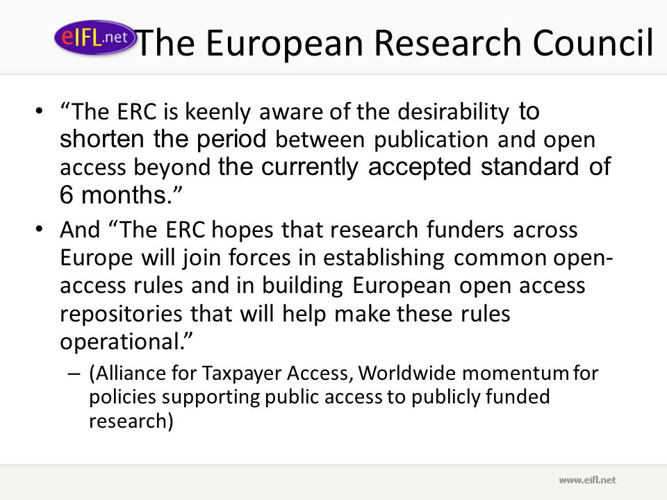 The European Research Council The ERC is keenly aware of the desirability to shorten the period between publication and open access beyond the currently accepted standard of 6 months.