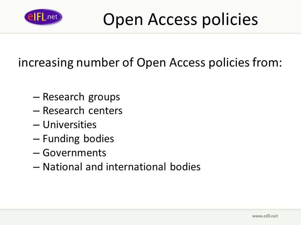 Open Access policies increasing number of Open Access policies from: – Research groups – Research centers – Universities – Funding bodies – Governments – National and international bodies