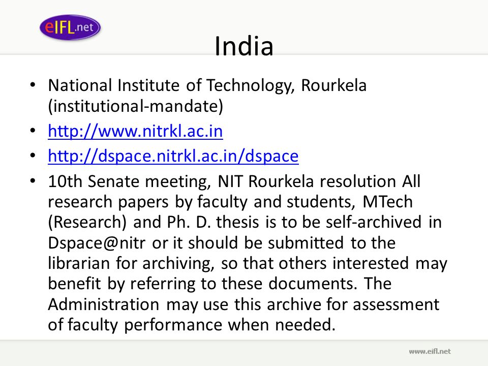 India National Institute of Technology, Rourkela (institutional-mandate) http://www.nitrkl.ac.in http://dspace.nitrkl.ac.in/dspace 10th Senate meeting, NIT Rourkela resolution All research papers by faculty and students, MTech (Research) and Ph.