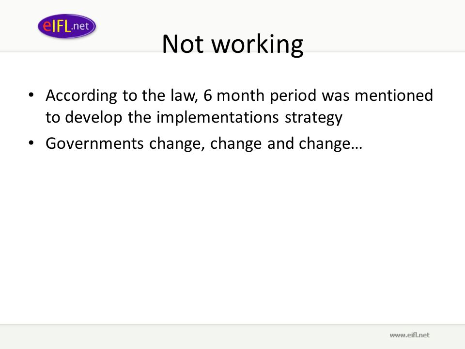 Not working According to the law, 6 month period was mentioned to develop the implementations strategy Governments change, change and change…